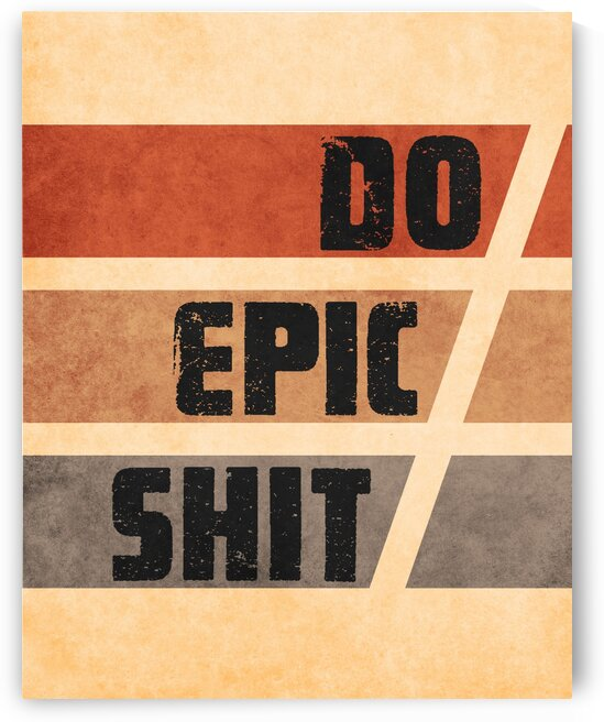 Do Epic Shit - Grunge Typography 2 by Cosmic Soup