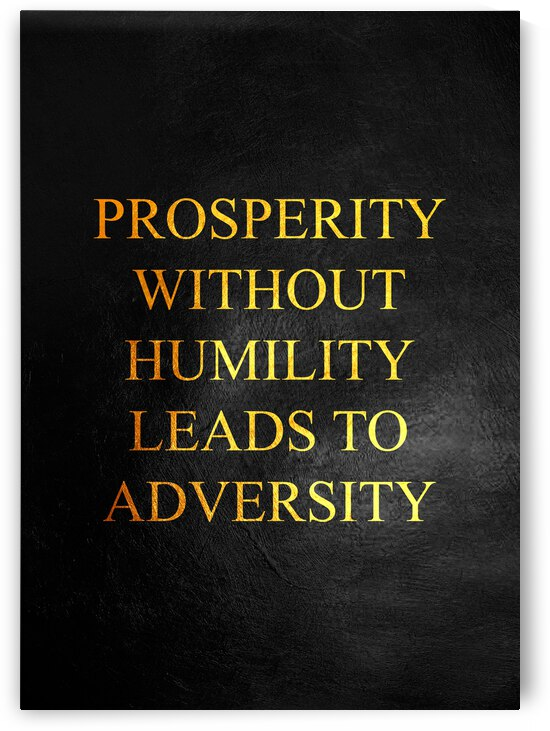 Prosperity Without Humility Motivational Wall Art by ABConcepts