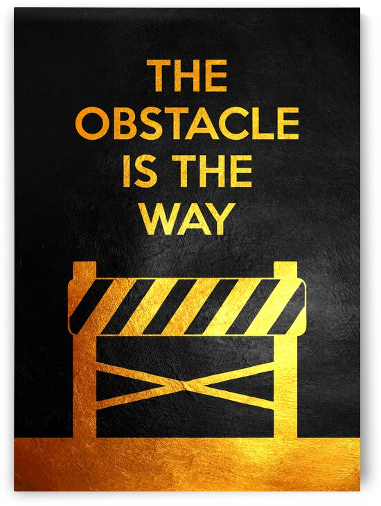 The obstacle is the way Motivational Wall Art by ABConcepts