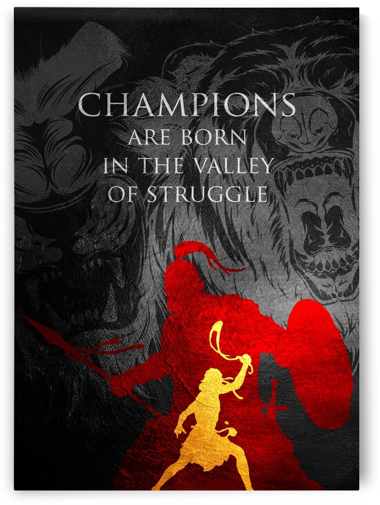 Champions are born in the valley of struggle Motivational Wall Art by ABConcepts