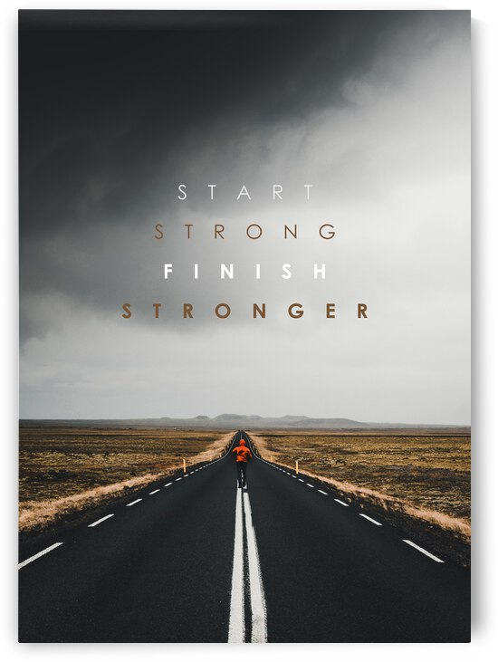 Start Strong Finish Stronger Motivational Wall Art by ABConcepts