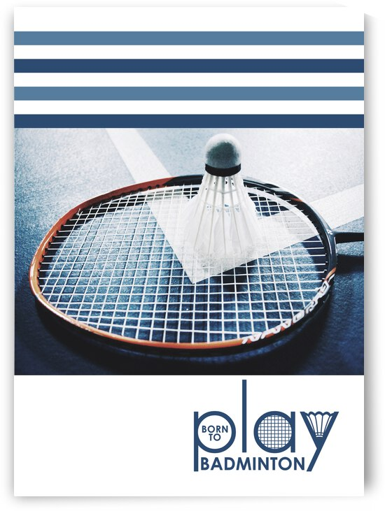 born to play badminton 2 by ABConcepts