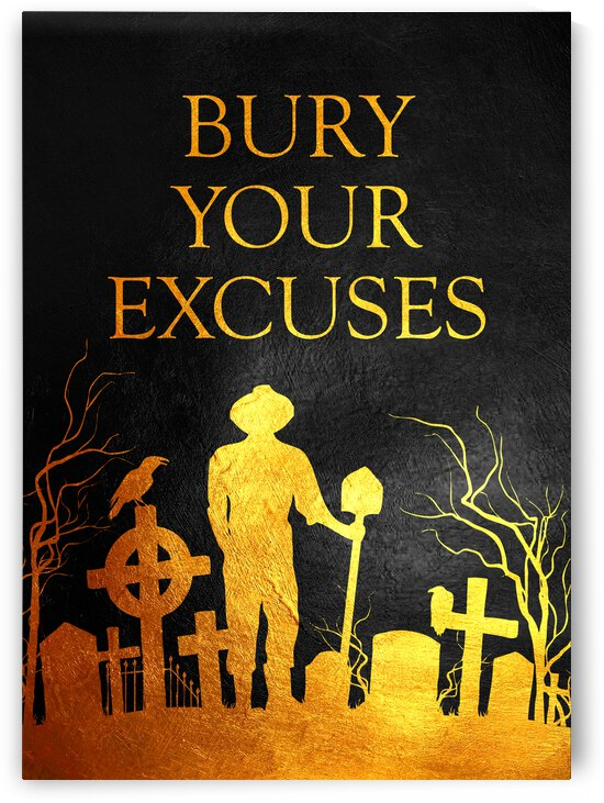 Bury Your Excuses Motivational Wall Art by ABConcepts