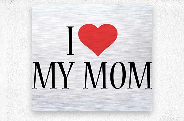 1 I Love My Mom  Metal print