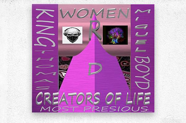 WOMEN R D CREATORS OF LIFE   KING THOMAS MIGUEL BOYD  Metal print