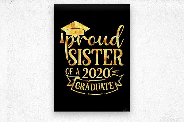 Proud SISTER of A 2020 Graduate  Metal print