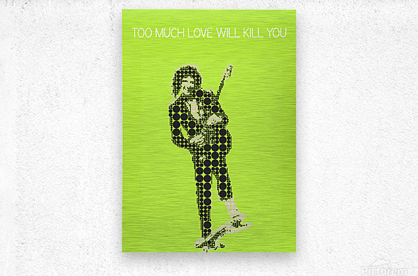 Too much love will kill you   Brian May  Metal print