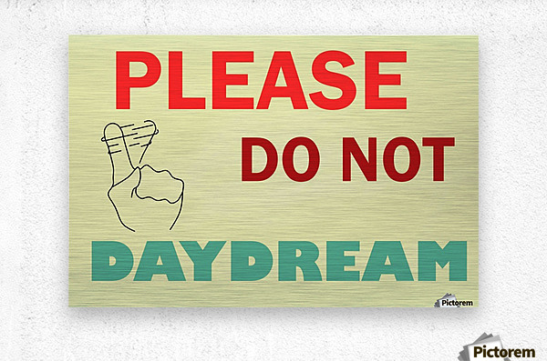 Please do not daydream  Metal print