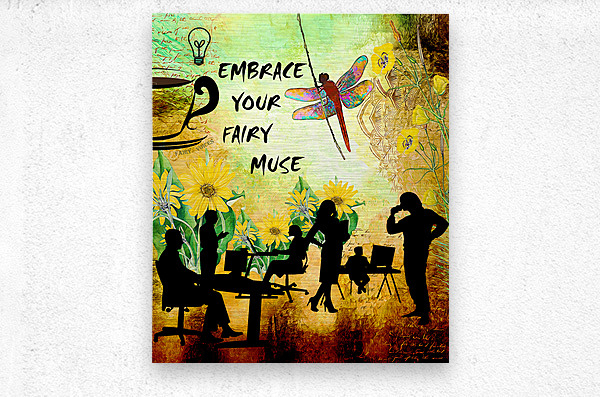 EMBRACE YOUR FAIRY MUSE -ART-For office   Metal print
