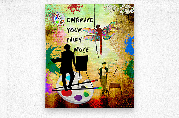 EMBRACE YOUR FAIRY MUSE -ART-For Painter Artist  Metal print