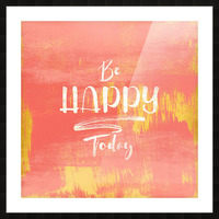 Be HAPPY Today Picture Frame print