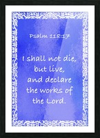 Psalm 118 17 10BL Picture Frame print