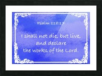 Psalm 118 17 9BL Picture Frame print