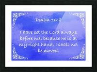 Psalm 16 8 5BL Picture Frame print