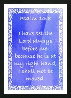 Psalm 16 8 10BL Picture Frame print