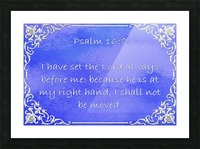 Psalm 16 8  Picture Frame print