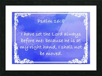 Psalm 16 8 9BL Picture Frame print