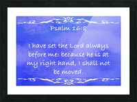 Psalm 16 8 3BL Picture Frame print