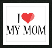 1 I Love My Mom Picture Frame print