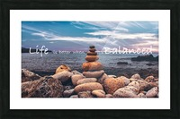 Life is better when its Balanced Picture Frame print