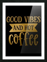 Good Vibes and Hot Coffee Picture Frame print