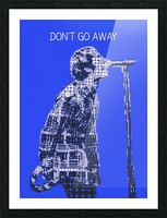 Dont Go Away   Liam Gallagher Picture Frame print