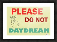 Please do not daydream Picture Frame print