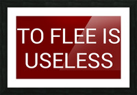 TO FLEE IS USELESS blood red by Lenie Blue Picture Frame print
