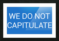 WE DO NOT CAPITULATE blue by Lenie Blue Picture Frame print