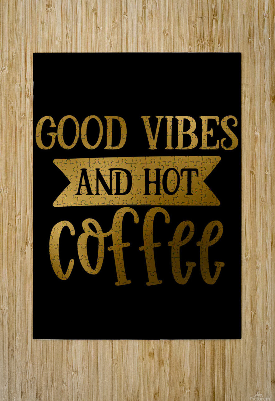 Good Vibes and Hot Coffee  HD Metal print with Floating Frame on Back