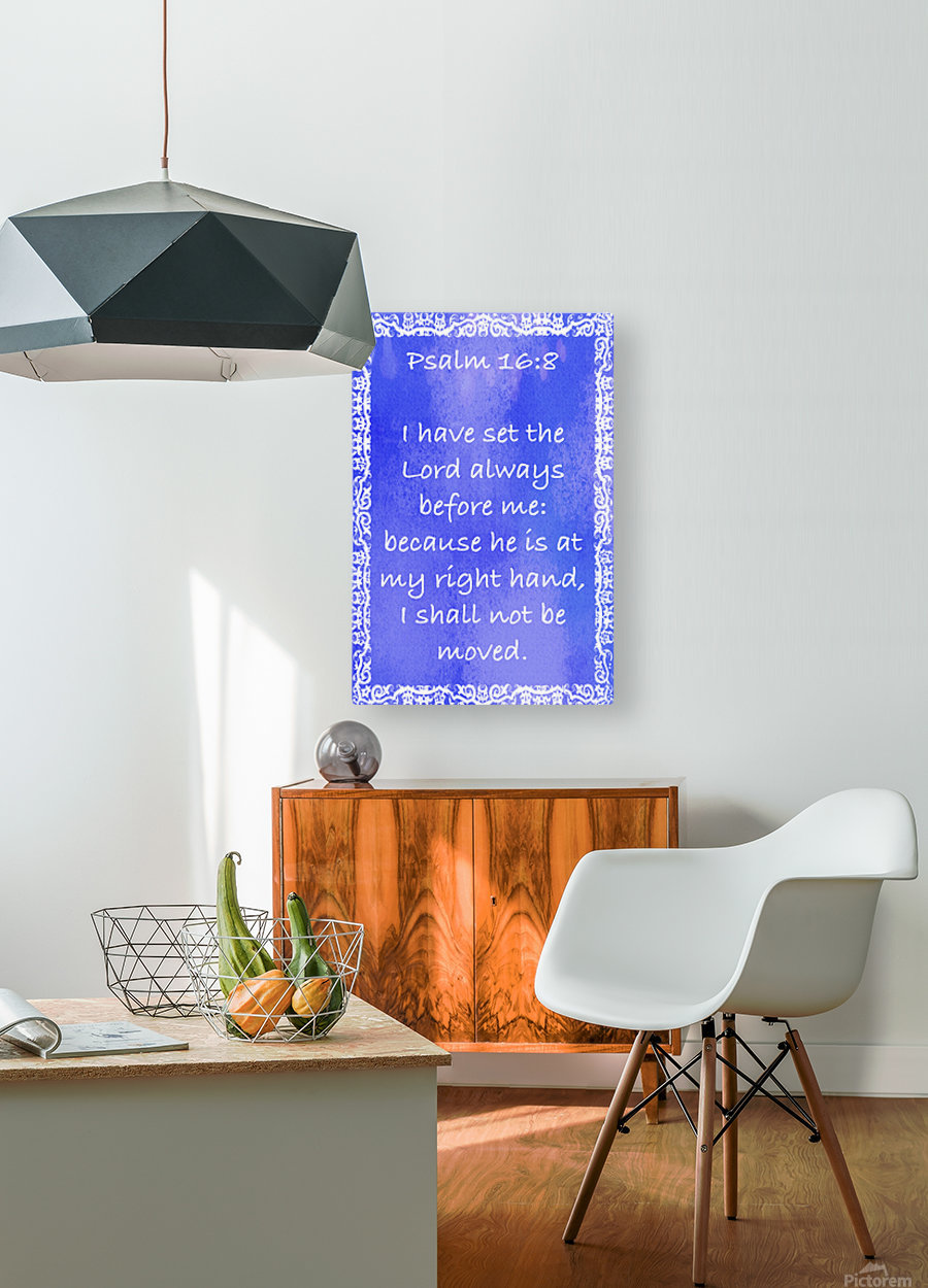 Psalm 16 8 10BL  HD Metal print with Floating Frame on Back