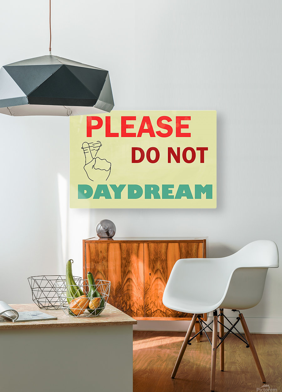 Please do not daydream  HD Metal print with Floating Frame on Back