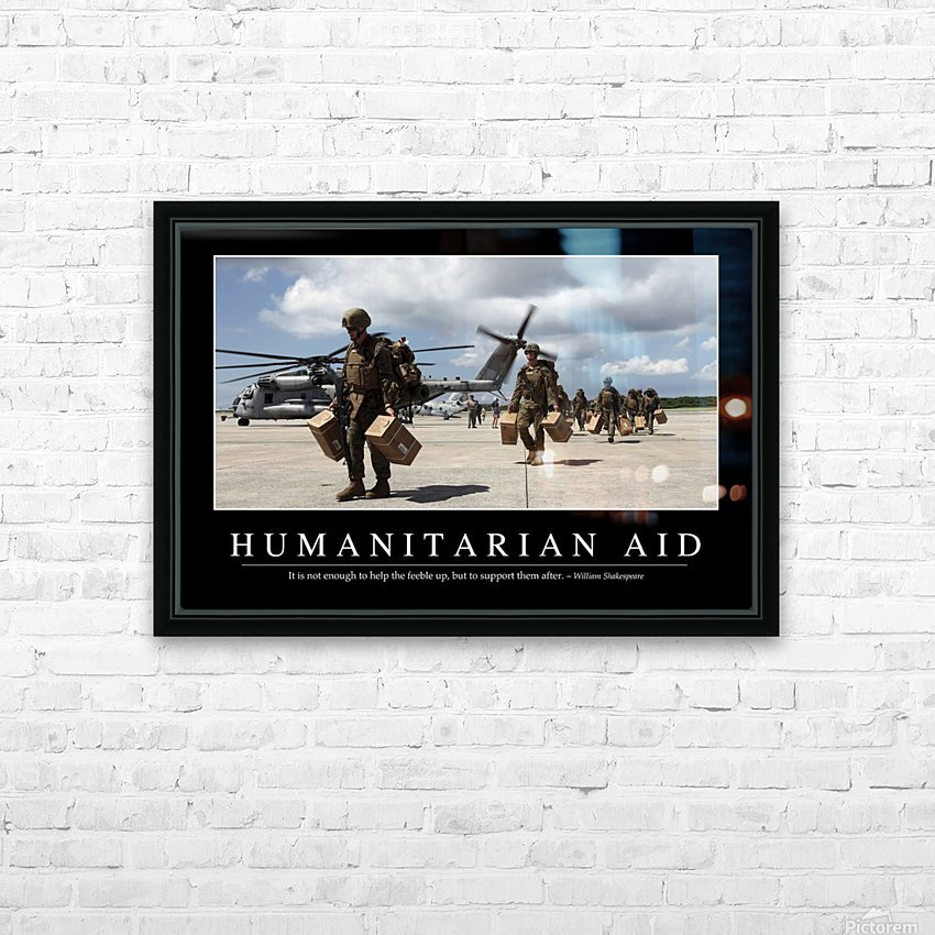 Humanitarian Aid: Inspirational Quote and Motivational Poster HD Sublimation Metal print with Decorating Float Frame (BOX)