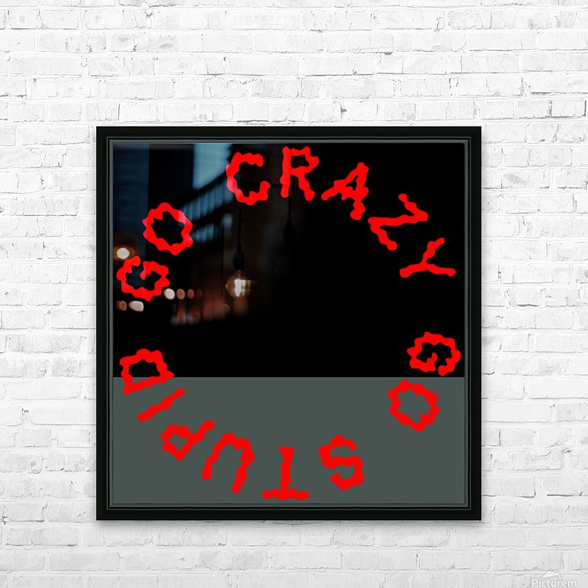 Go Crazy Go Stupid (63) HD Sublimation Metal print with Decorating Float Frame (BOX)