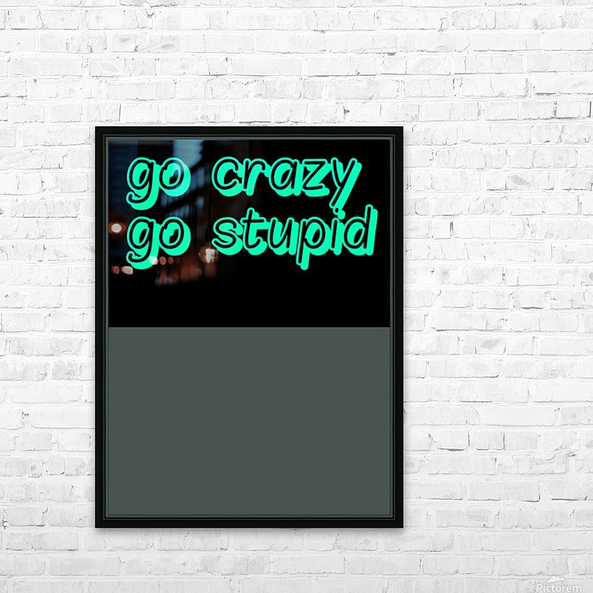 go crazy go stupid (5)_1563315026.8225 HD Sublimation Metal print with Decorating Float Frame (BOX)