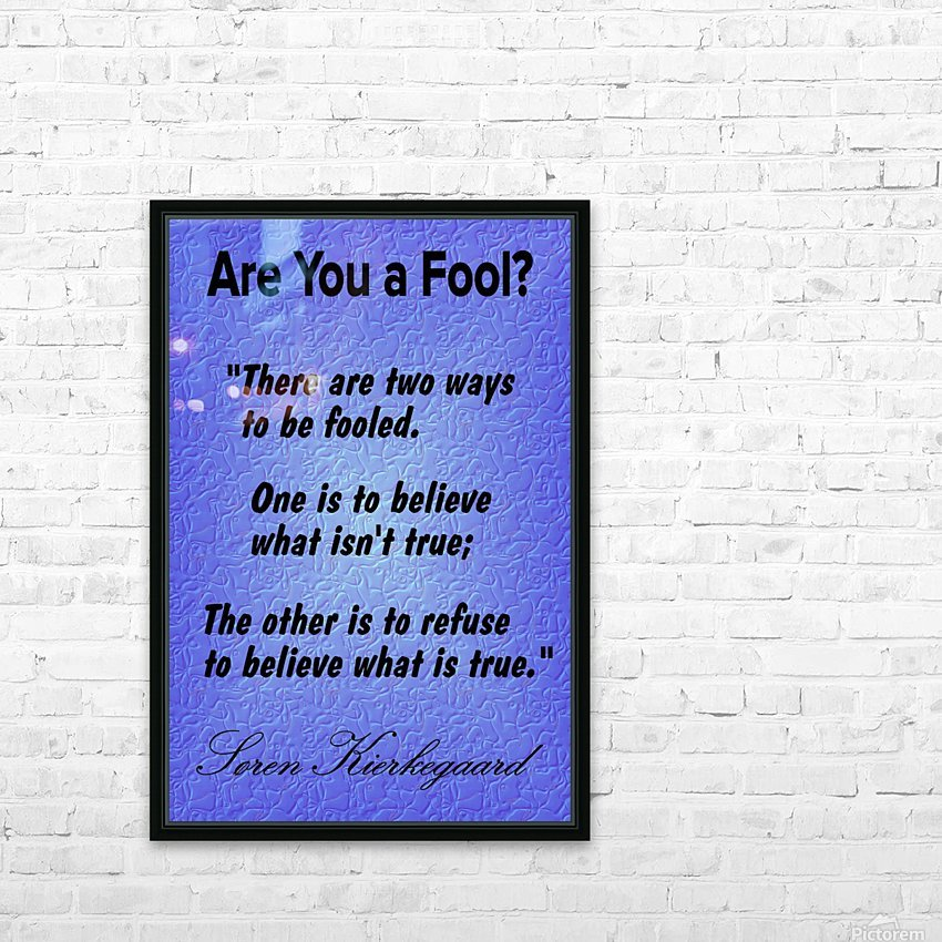 2-Are You a Fool  HD Sublimation Metal print with Decorating Float Frame (BOX)