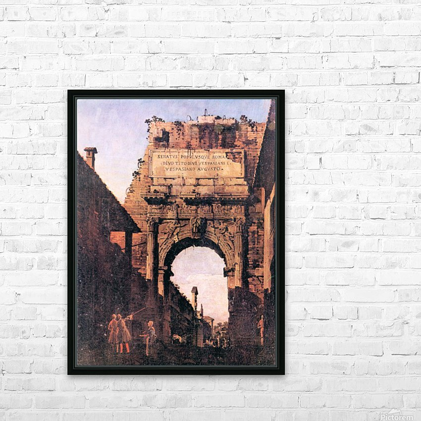 Titus Arch in Rome by Canaletto HD Sublimation Metal print with Decorating Float Frame (BOX)