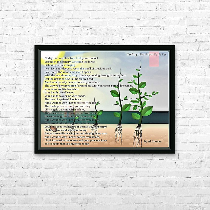 LAST PAGE . TODAY I SAT NEXT TO A TREE  4  HD Sublimation Metal print with Decorating Float Frame (BOX)