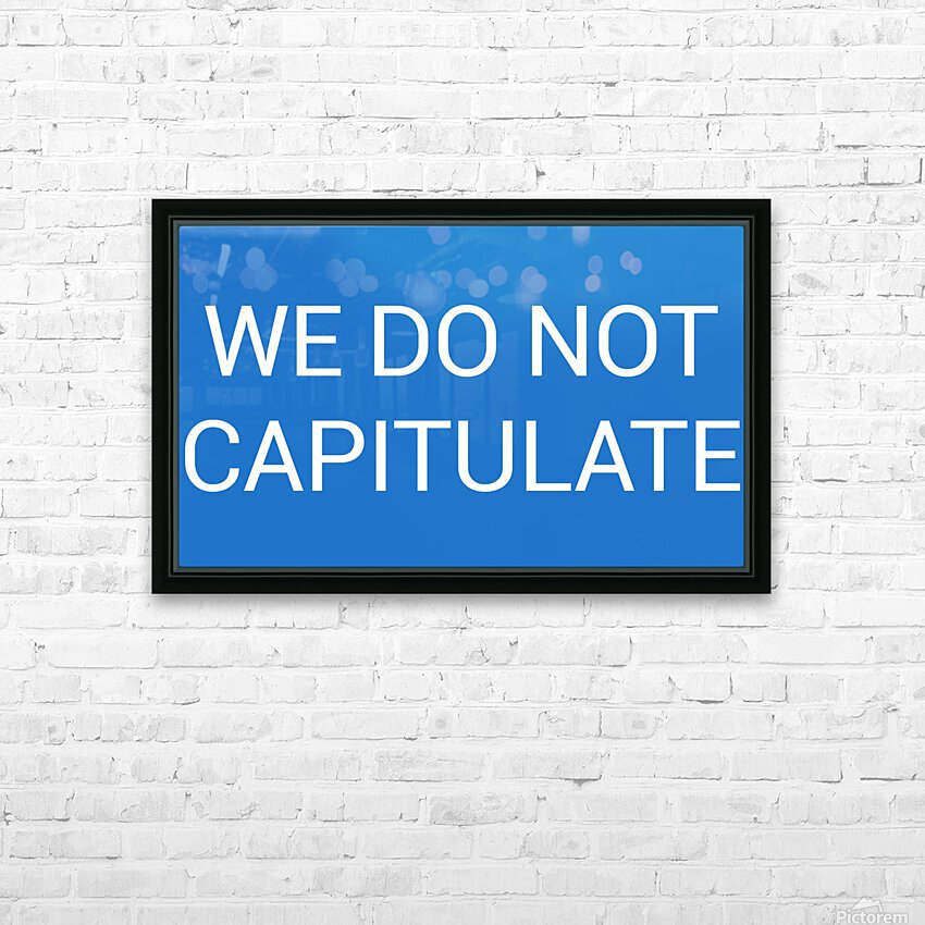 WE DO NOT CAPITULATE blue by Lenie Blue HD Sublimation Metal print with Decorating Float Frame (BOX)