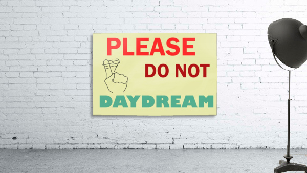 Please do not daydream