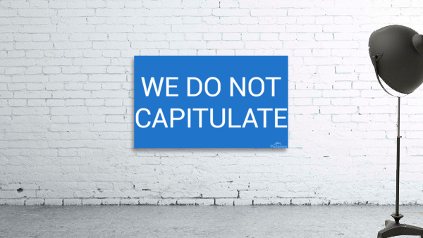 WE DO NOT CAPITULATE blue by Lenie Blue