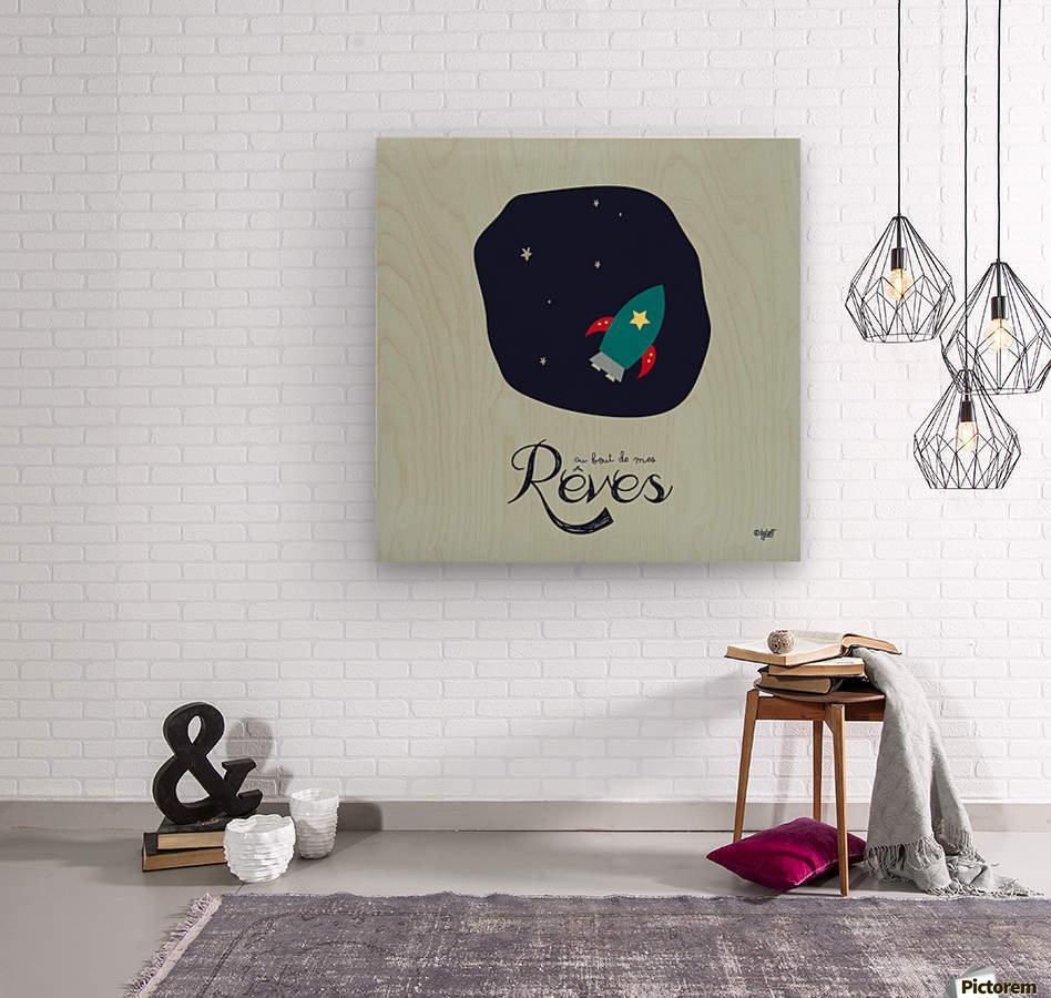 AU BOUT DES REVES  Wood print