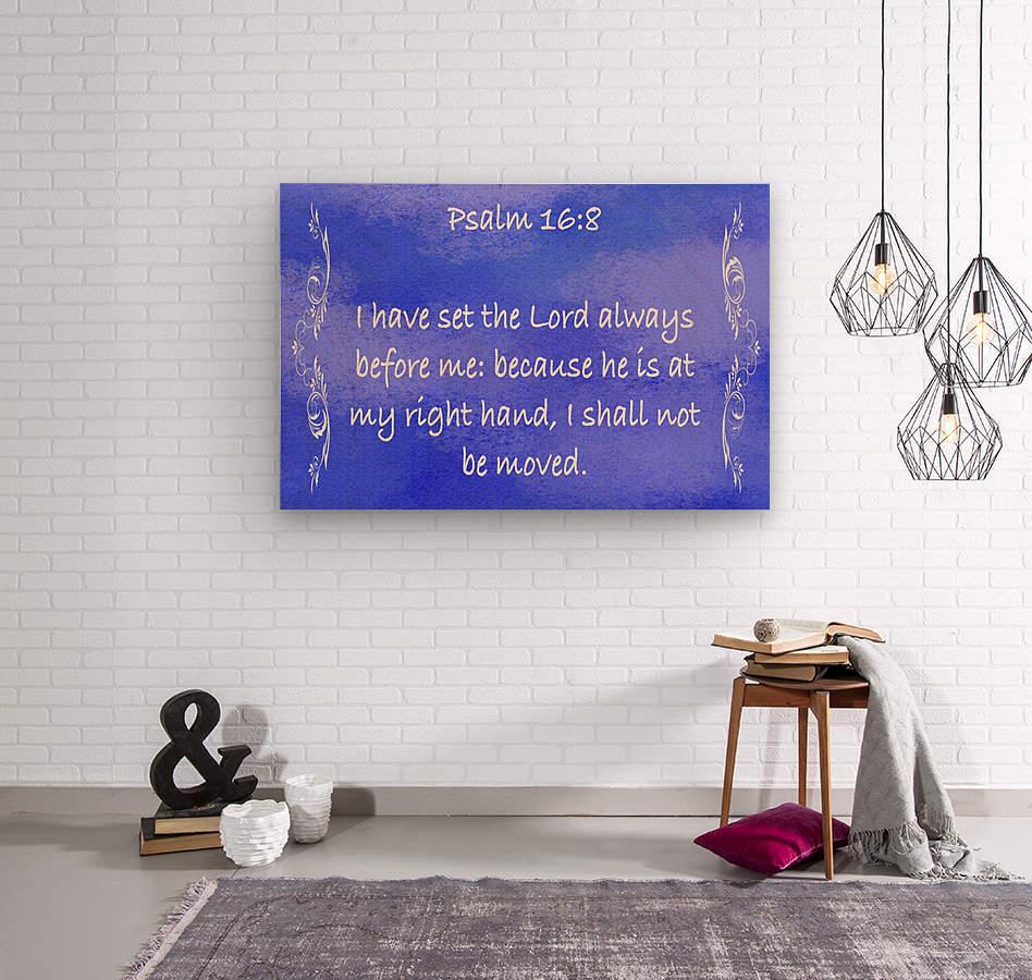 Psalm 16 8 4BL  Wood print