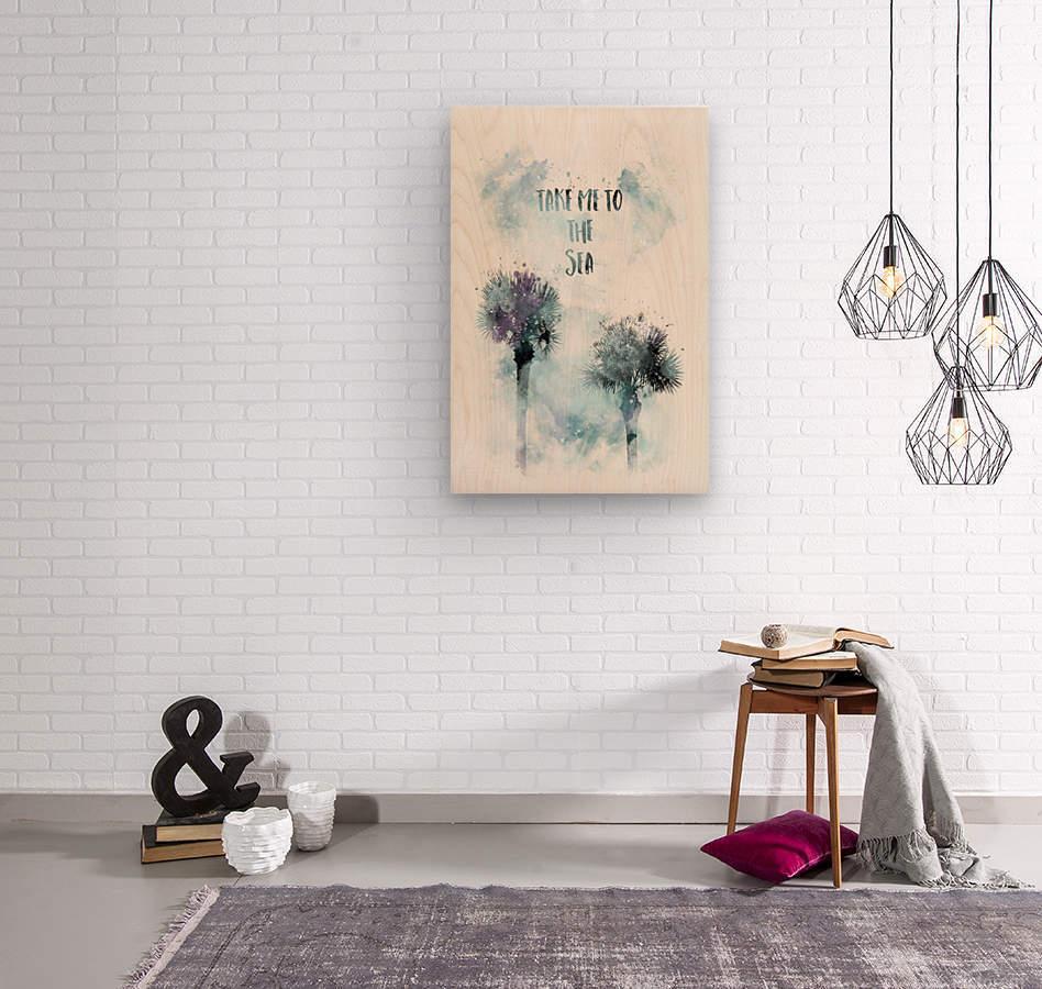 Modern Art TAKE ME TO THE SEA | jazzy watercolor  Wood print