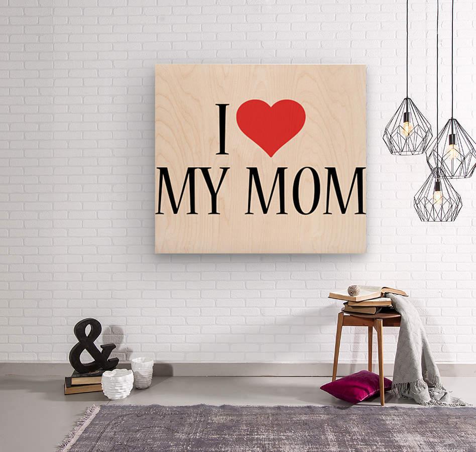 1 I Love My Mom  Wood print