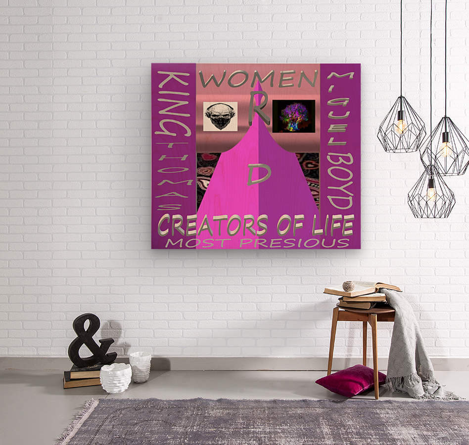 WOMEN R D CREATORS OF LIFE   KING THOMAS MIGUEL BOYD  Wood print
