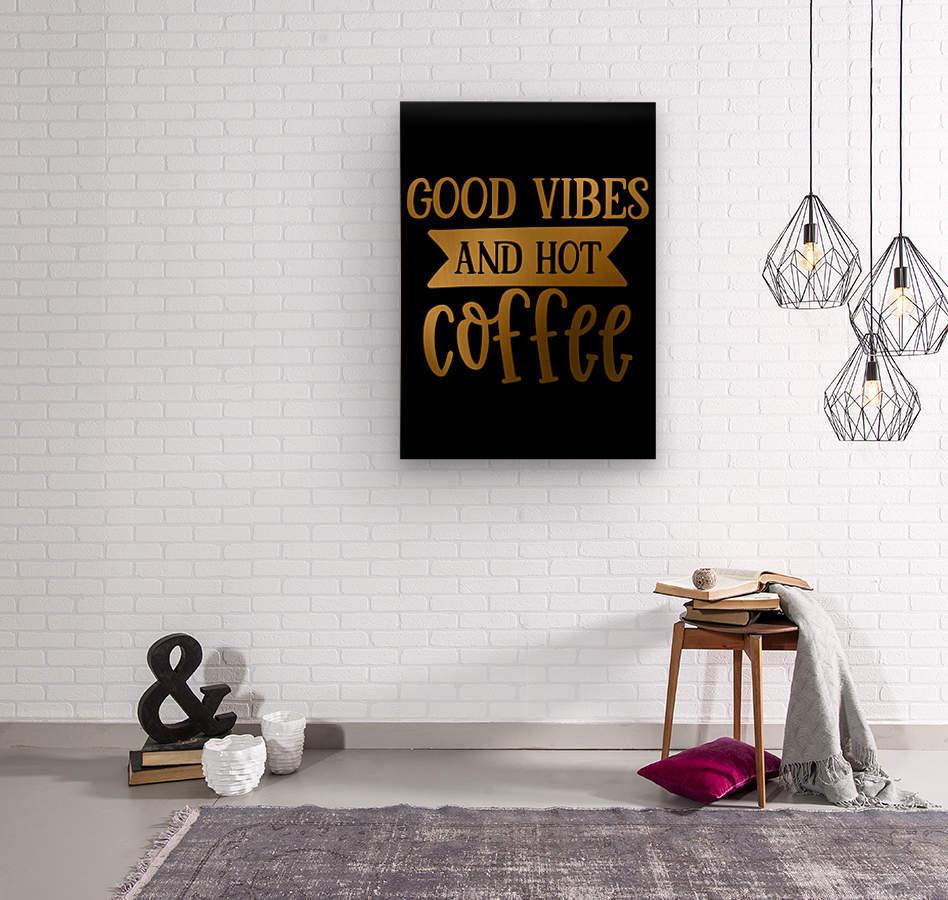 Good Vibes and Hot Coffee  Wood print