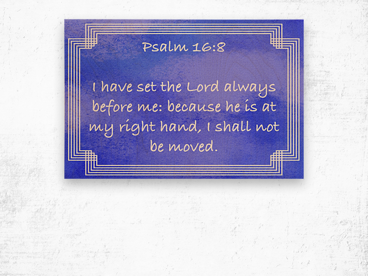 Psalm 16 8 2BL Wood print