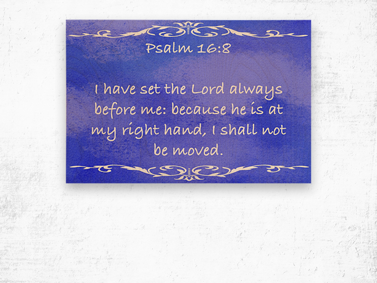 Psalm 16 8 3BL Wood print
