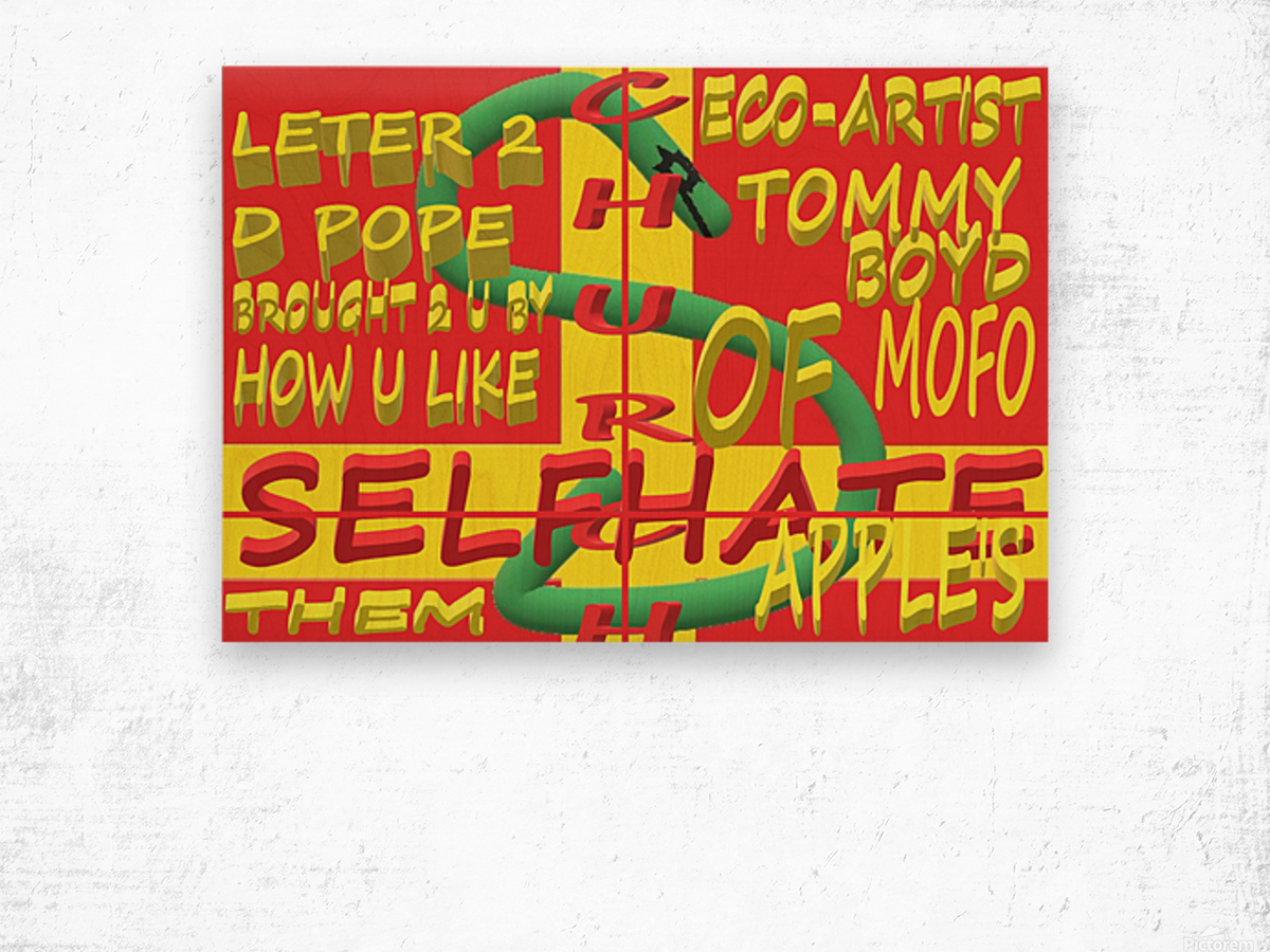 CHURCH OF SELFHATE-LETTER 2 D POPE-ECO-ARCHITECT TOMMY MIGUEL BOYD Wood print